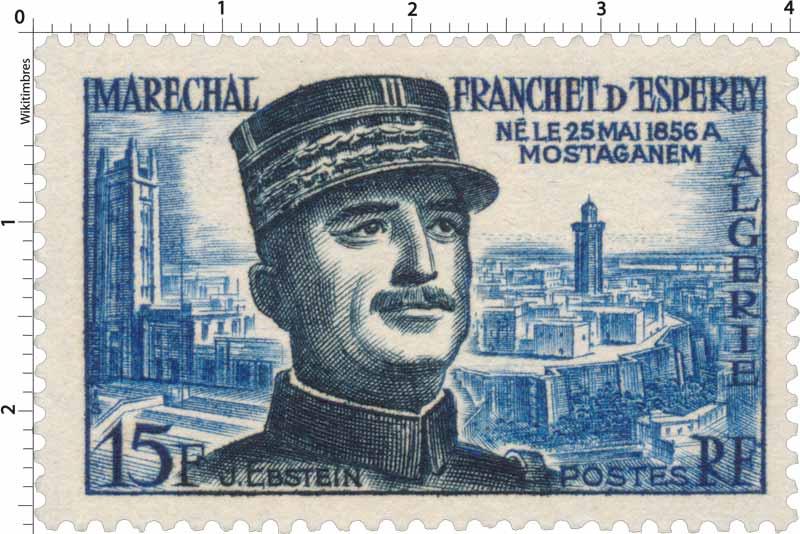 Algérie - Maréchal Franchet d'Esperey né le 25 mai 1856 à Mostaganem