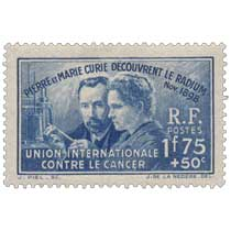 PIERRE ET MARIE CURIE DÉCOUVRENT LE RADIUM Nov.1898 UNION INTERNATIONALE CONTRE LE CANCER