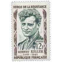 HÉROS DE LA RÉSISTANCE ROBERT KELLER 1899-1945