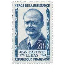 HÉROS DE LA RÉSISTANCE JEAN-BAPTISTE LEBAS 1878-1944