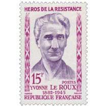 HÉROS DE LA RÉSISTANCE YVONNE LE ROUX 1882-1945