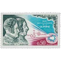 1970 PELLETIER et CAVENTOU 1820 DÉCOUVERTE DE LA QUININE