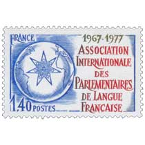 ASSOCIATION INTERNATIONALE DES PARLEMENTAIRES DE LANGUE FRANÇAISE 1967-1977