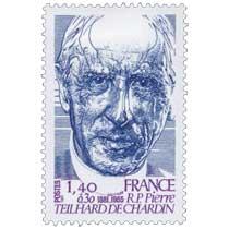 R.P Pierre TEILHARD DE CHARDIN 1881-1955