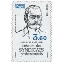 1984 WALDECK-ROUSSEAU - LOI DU 21 MARS 1884- création des SYNDICATS professionnels