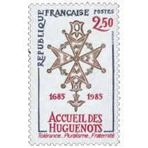 ACCUEIL DES HUGUENOTS 1685-1985 Tolérance - Pluralisme - Fraternité