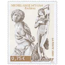 2003 MICHEL-ANGE 1475-1564 Esclaves