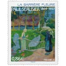 2007 PAUL SÉRUSIER 1864 – 1927 LA BARRIÈRE FLEURIE