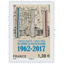 2017  CINQUANTE-CINQ ANS DU CESSEZ LE- FEU EN ALGÉRIE 1962-2017