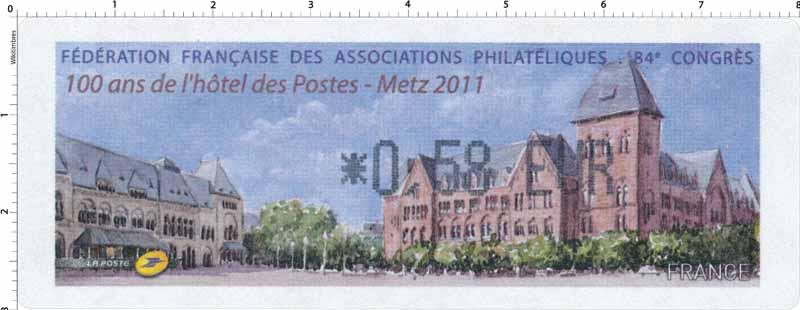 2011 FÉDÉRATION FRANCAISE DES ASSOCIATIONS PHILATÉLIQUES 84e CONGRES 100 ans de l'hôtel des Postes - Metz