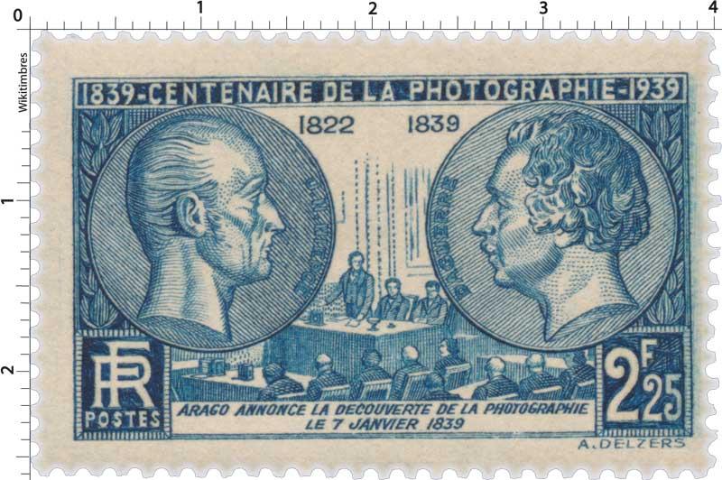 1839-1939 CENTENAIRE DE LA PHOTOGRAPHIE 1822-1839 ARAGO ANNONCE LA DÉCOUVERTE DE LA PHOTOGRAPHIE LE 7 JANVIER 1839