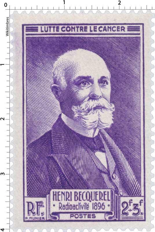 LUTTE CONTRE LE CANCER HENRI BECQUEREL Radioactivité 1896