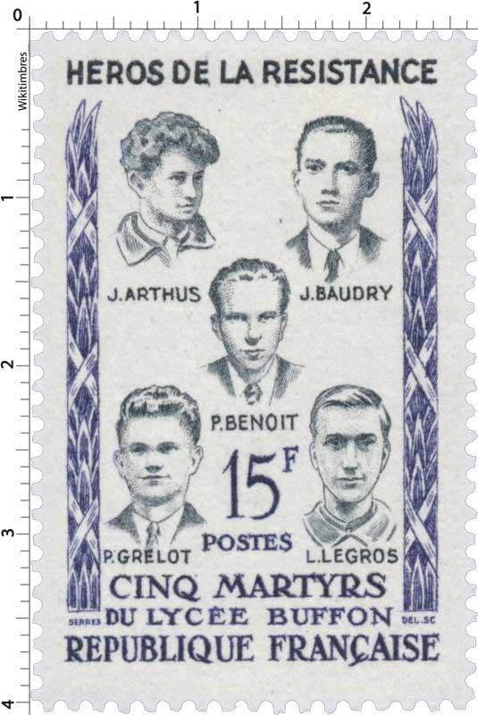 HÉROS DE LA RÉSISTANCE CINQ MARTYRS DU LYCÉE BUFFON J. ARTHUS J. BAUDRY P. BENOÎT P. GRELOT L. LEGROS