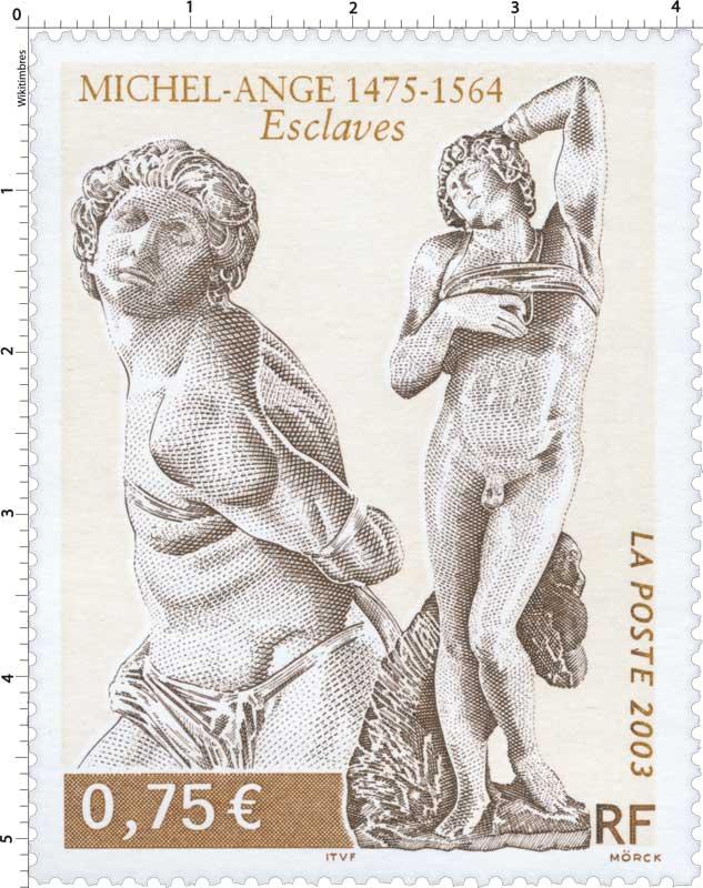 2003 MICHEL-ANGE 1475-1564 Esclaves